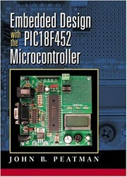 - Embedded Design with the PIC18F452 1st Edition